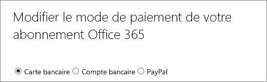 Haut de la page Modifier le mode de paiement pour votre abonnement Office365 affichant 3options de paiement différentes
