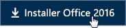 Démarrage rapide pour les employés: Bouton Installer Office2016