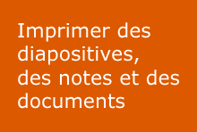 Imprimer des diapositives, des notes et des documents