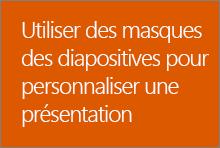 Utiliser des masques des diapositives pour personnaliser une présentation