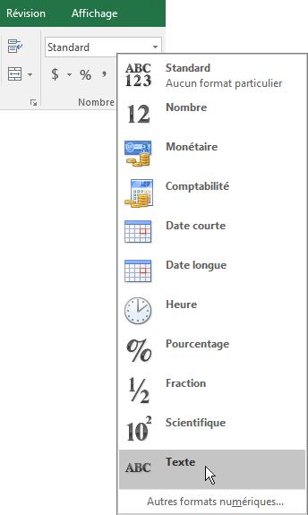 Dans Excel, sous l'onglet Accueil, dans le groupe Nombre, cliquez sur la flèche vers le bas dans la zone Général pour choisir le format numérique à utiliser.