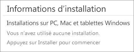 La section Informations d'installation répertorie les ordinateurs sur lesquels vous avez installé Office à partir de ce compte. Si vous n'avez pas installé Office à partir de ce compte, le message «Vous n'avez utilisé aucune installation.» s'affiche.