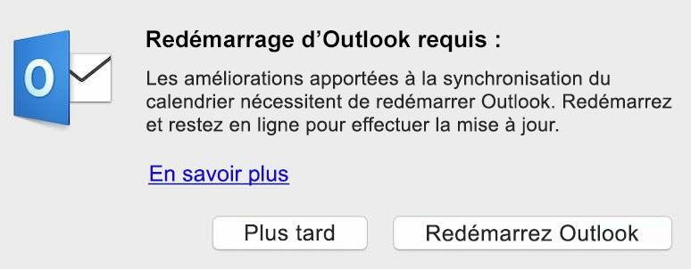 Les améliorations apportées à la synchronisation du calendrier nécessitent de redémarrer Outlook. Redémarrez et restez en ligne pour effectuer la mise à jour.