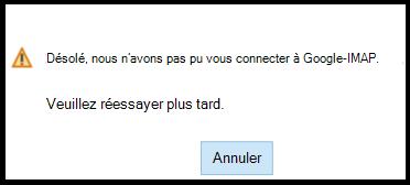 Désolé... Nous ne pouvons pas vous connecter à Google – IMAP.  Merci de réessayer plus tard.