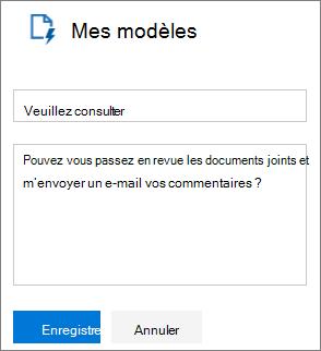 Capture d'écran du panneau Mes modèles d'Outlook sur le web lors de la création d'un nouveau modèle. Exemple de texte pour le nom du modèle est «Veuillez consulter» et exemple de texte pour le message «Impossible vous passez en revue les documents joints et m'envoyer un e-mail vos commentaires?»