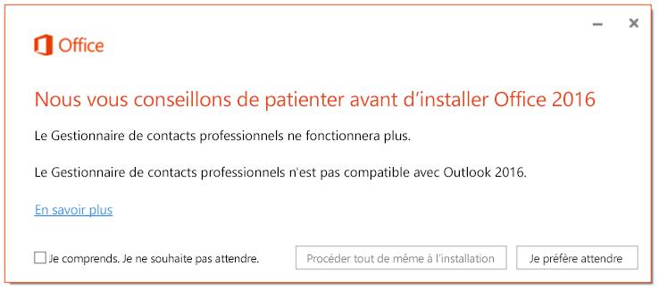 Nous vous conseillons de patienter avant d'installer Office2016, car le Gestionnaire de contacts professionnels ne fonctionnera plus.