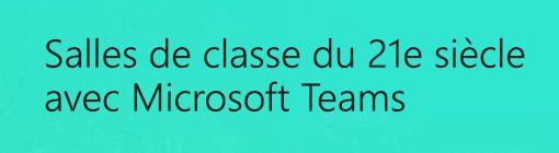 Salle de classe du 21esiècle avec Microsoft Teams