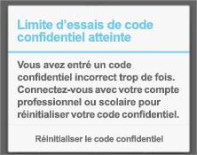 Après avoir saisi un code confidentiel incorrect trop de fois, vous devez réinitialiser votre code confidentiel.
