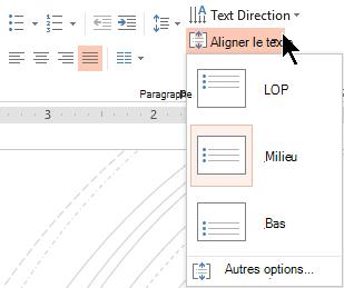 Le menu Aligner le texte dans le ruban vous permet de choisir si du texte est aligné verticalement vers le haut ou le bas de son conteneur ou centré verticalement au milieu.