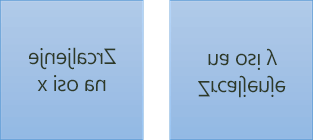 Primjer zrcalne teksta: prvi je zakrenuti 180 stupnjeva na osi x, a drugi zakrenuti 180 stupnjeva na osi y