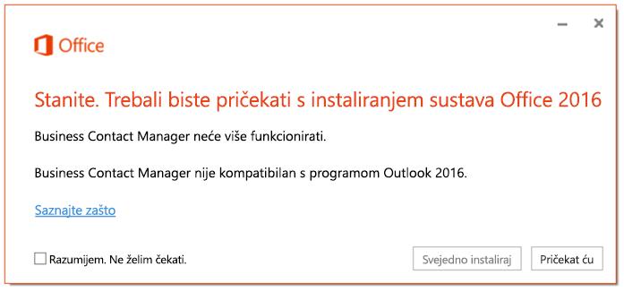 Stanite. Trebali biste pričekati s instaliranjem sustava Office 2016 jer Business Contact Manager neće više funkcionirati.