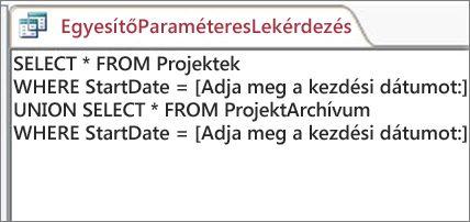 Két részből álló egyesítő lekérdezés, amelynek mindkét részében a WHERE KezdésiDátum = [Adja meg a kezdési dátumot:] záradék szerepel