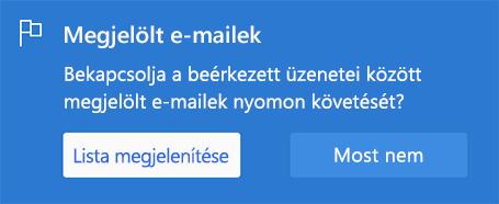 A megjelölt e-mailek engedélyezésére szolgáló beállítás a Lista megjelenítése vagy a Most nem lehetőséggel