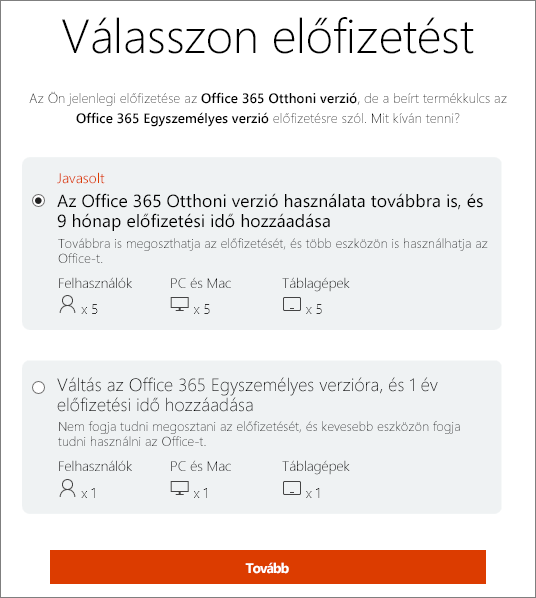 Adja meg, hogy az Office 365 Otthoni verziót tartja-e meg, vagy az Office 365 Egyszemélyes verzió előfizetésére szeretne váltani.
