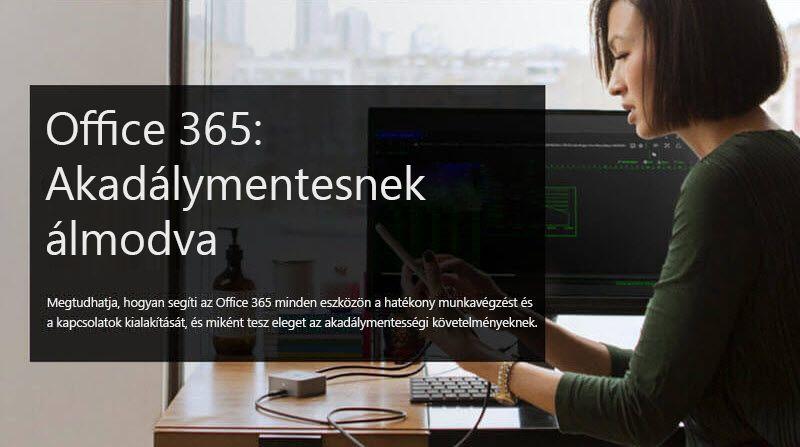 Kép egy mobileszközt néző nőről; a következő kísérőszöveggel: Office 365: Akadálymentesnek álmodva