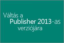 Váltás a Publisher 2013-as verziójára