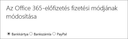 Az Office 365-előfizetés fizetési módjának megváltoztatására szolgáló lap, amelyen 3 különböző fizetési mód látható.