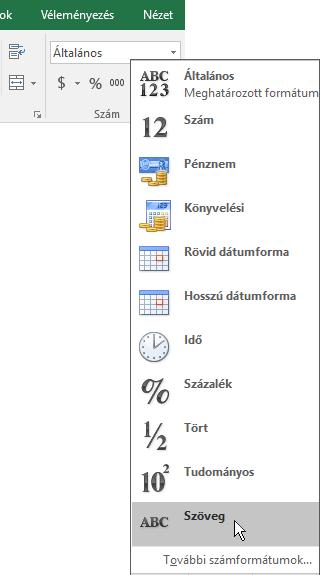 Az Excel Kezdőlap lapjának Szám csoportjában, az Általános mezőben lévő lefelé mutató nyíllal válassza ki a használni kívánt számformátumot.