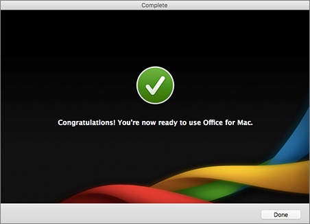 Képernyőkép a befejező képernyőről – Congratulations! You're now ready to use Office for Mac. (Gratulálunk! Készen áll a Mac Office használatára.)