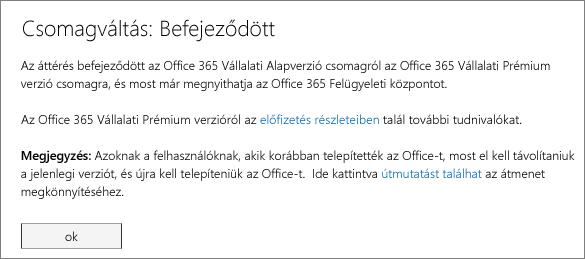 A Csomagváltás: Befejeződött párbeszédpanel. Ez az üzenet addig látható, amíg be nem fejeződik az Office 365-előfizetések közötti váltás.