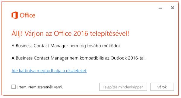 Állj! Várjon az Office 2016 telepítésével! A Business Contact Manager nem fog tovább működni.