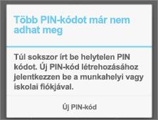 Ha túl sokszor ad meg helytelen PIN-kódot, alaphelyzetbe kell állítania a PIN-kódot.