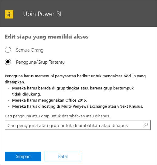 Cuplikan layar memperlihatkan halaman Edit siapa yang memiliki akses untuk add-in Ubin Power BI. Opsi untuk memilih dari adalah Semua Orang atau Pengguna/Grup Tertentu. Untuk menentukan pengguna atau grup, gunakan kotak Pencarian.