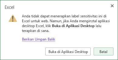 Anda tidak bisa menerapkan label sensitivitas ini di Excel untuk web. Tapi jika Anda menginstal aplikasi desktop Excel, klik buka di aplikasi desktop dan Terapkan di sana.