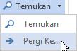 Di tab Format teks, di grup pengeditan, pilih temukan, dan lalu pilih masuk ke.