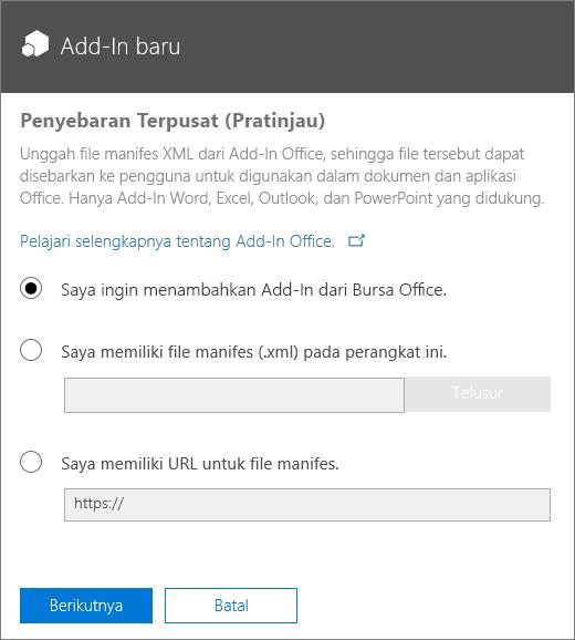 Cuplikan layar memperlihatkan dialog Add-in Baru untuk Penyebaran Terpusat. Opsi yang tersedia adalah untuk menambahkan add-in melalui Bursa Office, menelusuri file manifes, atau mengetik URL untuk file manifes.