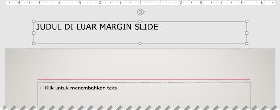 Judul slide ditempatkan di luar margin slide yang terlihat.