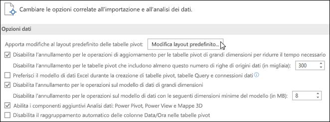 Per modificare il layout predefinito delle tabelle pivot, scegliere File > Opzioni > Dati