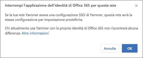 Screenshot della finestra di conferma dell'interruzione dell'applicazione delle identità di Office 365 in Yammer. Questa finestra avvisa che il Single Sign-On di Yammer verrà riavviato se è stato precedentemente configurato e che per gli utenti che normalmente accedono a Yammer con le identità di Office 365 non vi sarà alcuna conseguenza.