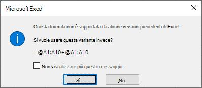 Una finestra di dialogo che chiede se si preferisce invece la formula =@A1:A10 + @A1:A10.