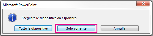 Quando viene chiesto di scegliere le diapositive da esportare, fare clic su Solo corrente.