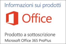 Screenshot di una parte della sezione Informazioni sui prodotti in un'applicazione di Office. Mostra che l'applicazione è un prodotto a sottoscrizione per Office 365 ProPlus.