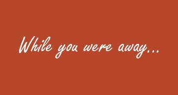 """Sfondo arancione con """"while your were away"""" scritto in white script"""