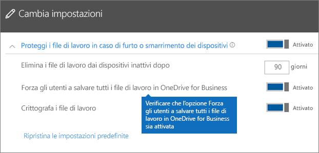 Assicurarsi che l'opzione Forza gli utenti a salvare tutti i file di lavoro in OneDrive for Business sia attivata.