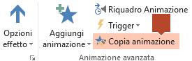 Copia animazione è disponibile nella scheda Animazioni sulla barra multifunzione quando un oggetto animato è selezionato in una diapositiva