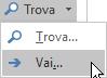 Nel gruppo Modifica della scheda Formato testo scegliere Trova e quindi Vai a.
