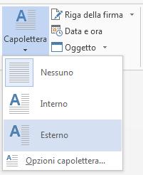 Nel menu Capolettera scegliere Esterno per inserire il capolettera nel margine e non nel paragrafo.