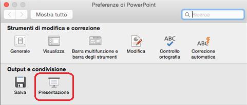 Nella finestra di dialogo Preferenze di PowerPoint, in Output e condivisione, fare clic su Presentazione.