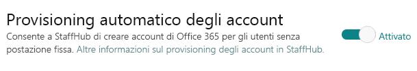 Interruttore per gli account con provisioning automatico, che consente a StaffHub di creare account di Office 365