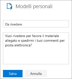 """Screenshot del riquadro Modelli personali di Outlook sul Web durante la creazione di un nuovo modello. Esempio in cui il nome del modello è """"Da rivedere"""" e il testo del messaggio è """"Vuoi rivedere per favore il materiale allegato e spedirmi i tuoi commenti per posta elettronica?"""""""