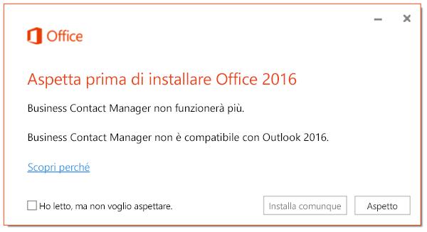 Aspettare prima di installare Office 2016 perché Business Contact Manager non funzionerà più.