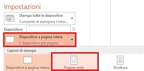 Nel riquadro Stampa fare clic su Diapositive a pagina intera e selezionare Pagine note nell'elenco Layout di stampa.