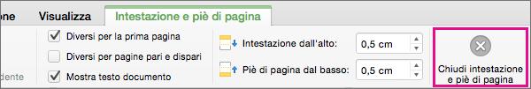 Dopo aver modificato l'intestazione o il piè di pagina nel documento, scegliere Chiudi intestazione e piè di pagina.