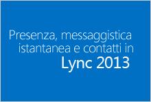 Anteprima del corso Presenza, messaggistica istantanea e contatti in Lync 2013