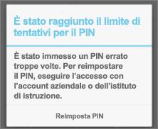 Dopo un numero eccessivo di tentativi di immissione di un PIN non corretto, è necessario reimpostare il PIN.