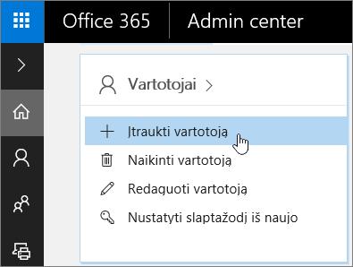 """Ekrano nuotrauka, kurioje rodoma, kur reikia įtraukti vartotoją """"Office 365"""" administravimo centre"""